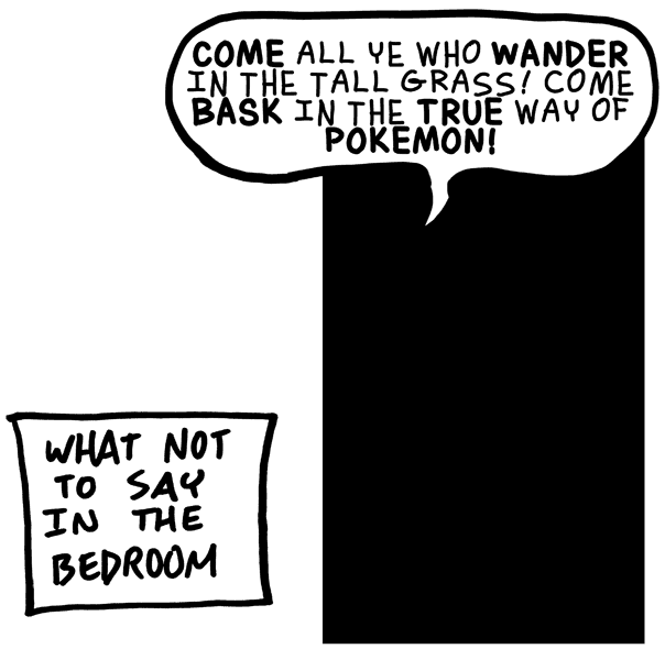 It's always a little creepy to quote pokemon in the bedroom.