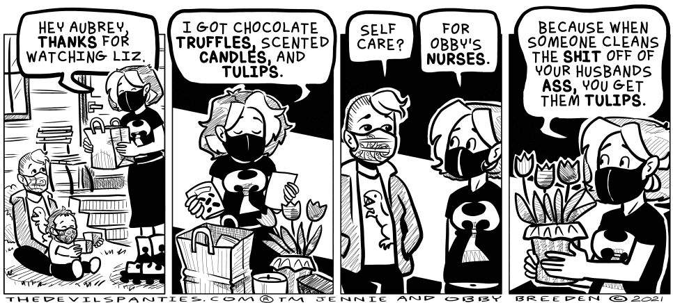 It's always a good idea to bring chocolate or snacks for the nursing staff. They have the pain killers.
